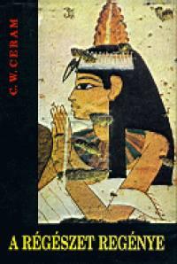 C. W. Ceram - A régészet regénye