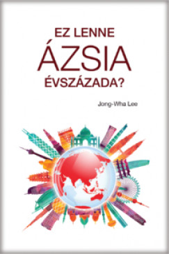 Jong-Wha Lee - Ez lenne Ázsia évszázada?