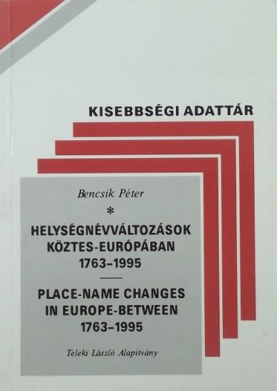 Bencsik Péter - Helységnévváltozások Köztes-Európában 1763-1995