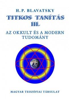 Helena Petrovna Blavatsky - Titkos Tanítás III. - Az okkult és a modern tudomány
