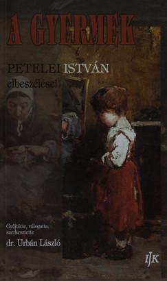 Petelei István - Urbán László  (Összeáll.) - A gyermek