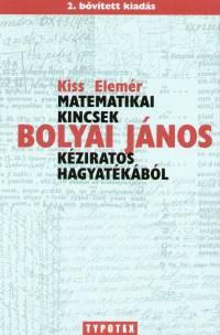 Kiss Elemér - Matematikai kincsek Bolyai János kéziratos hagyatékából