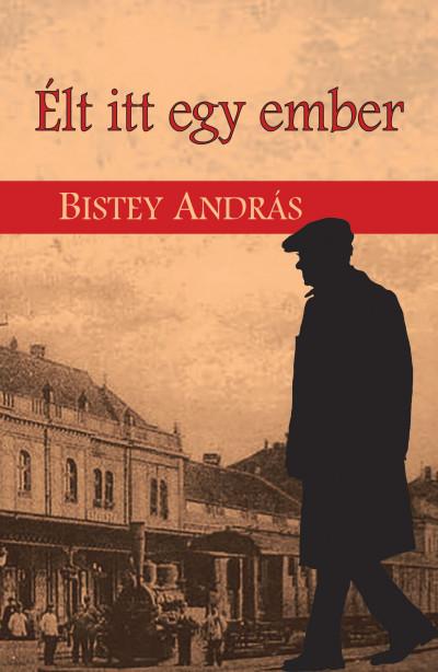 Bistey András - Élt itt egy ember