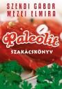 Mezei Elmira - Szendi Gábor - Paleolit szakácskönyv