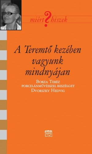 Dvorszky Hedvig - A Teremt� kez�ben vagyunk mindny�jan