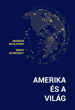 Könyv: Amerika és a világ (Zbigniew Brzezinski - Brent Scowcroft)