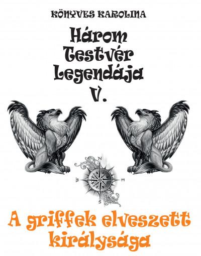 Könyves Karolina - A griffek elveszett királysága