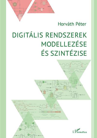 Horváth Péter - Digitális rendszerek modellezése és szintézise