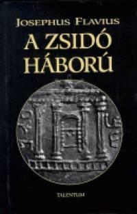 Josephus Flavius - A zsidó háború