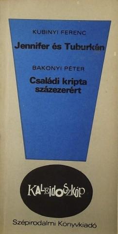 Bakonyi Péter - Kubinyi Ferenc - Jennifer és Tuburkán - Családi kripta százezerért