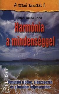 TRINE, RALPH WALDO - HARMÓNIA A MINDENSÉGGEL - A TITOK TANITÓI 1. -