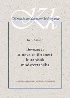 Kéri Katalin - Bevezetés a neveléstörténetei kutatások módszertanába