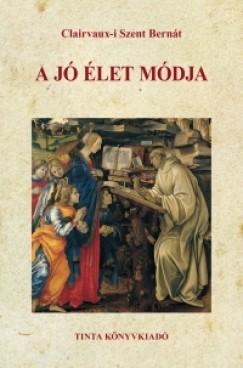 Clairvaux-I Szent Bernát - A jó élet módja