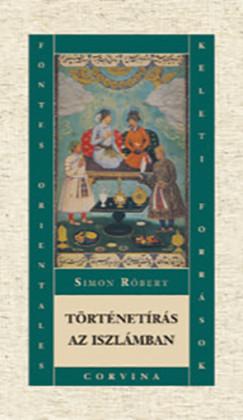 Simon Róbert - Történetírás az iszlámban