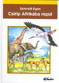 Schmidt Egon - Csirip Afrikába repül