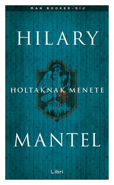 Hilary Mantel - Holtaknak menete