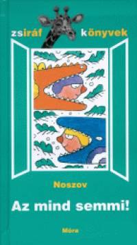 Nyikolaj Nyikolajevics Noszov - Az mind semmi!
