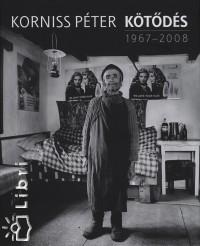 Korniss Péter - Kötődés 1967-2008