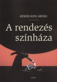 Kékesi Kun Árpád - A rendezés színháza