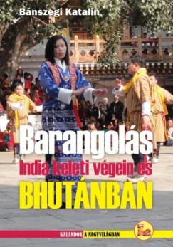 Bánszegi Katalin - Barangolás India keleti végein és Bhutánban