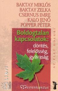 Baktay Miklós - Baktay Zelka - Dr. Csernus Imre - Kalo Jenő - Popper Péter - Boldogtalan kapcsolatok: döntés, felelősség, gyávaság