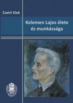 Csetri Elek - Kelemen Lajos élete és munkássága