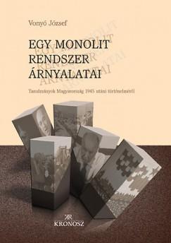 Vonyó József - Egy monolit rendszer árnyalatai - Tanulmányok Magyarország 1945 utáni történelméről