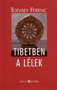 Tolvaly Ferenc - Tibetben a lélek