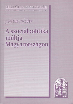 Gyáni Gábor - A szociálpolitika múltja Magyarországon