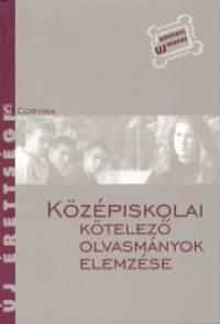 Kelecsényi László Zoltán - Osztovics Szabolcs - Takács Ferenc - Turcsányi Márta - Középiskolai kötelező olvasmányok elemzése