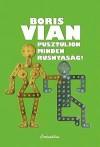 Boris Vian - Pusztuljon minden rusnyas�g!