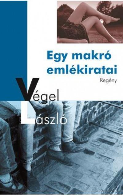 Végel László - Egy makró emlékiratai