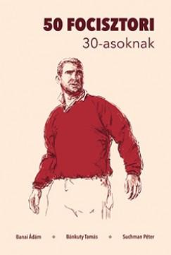 Banai Ádám - Bánkuty Tamás - Suchman Péter - 50 focisztori 30-asoknak