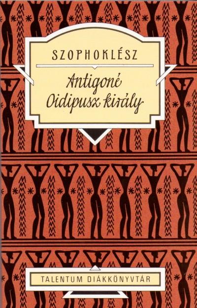 Szophoklész - Kaiser László  (Szerk.) - Antigoné - Oidipusz király
