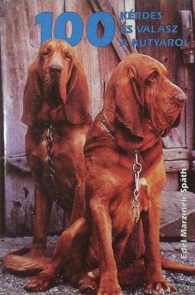 Edel Marzinek-Späth - 100 kérdés és válasz a kutyáról
