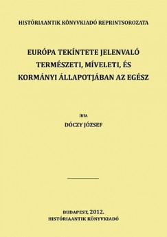 Dóczy József - Európa tekíntete jelenvaló természeti, míveleti, és kormányi állapotjában - Frantzia ország. Helvétzia. Nagy Britannia és Irland -  2.kötet