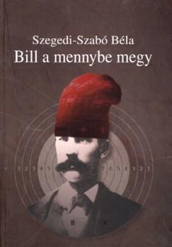 Szegedi-Szabó Béla - Bill a mennybe megy