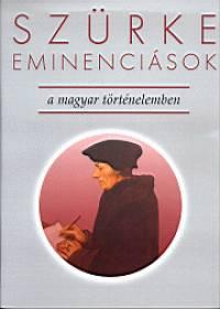 Szentpéteri József  (Szerk.) - Szürke eminenciások a magyar történelemben