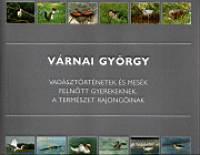 Várnai György - Vadásztörténetek és mesék felnőtt gyerekeknek, a természet rajongóinak
