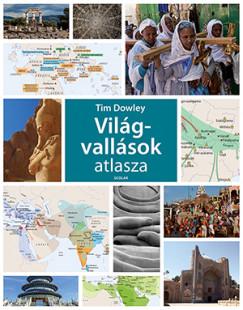 Dr. Tim Dowley - Világvallások atlasza
