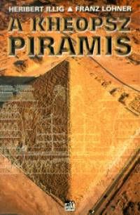 Heribert Illig - Franz Löhner - A Kheopsz piramis