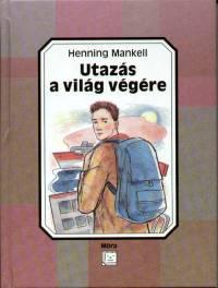 Henning Mankell - Utazás a világ végére