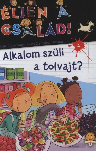 SAGNIER, CHRISTINE - HESNARD, CAROLINE - ALKALOM SZÜLI A TOLVAJT? - ÉLJEN A CSALÁD! 4.