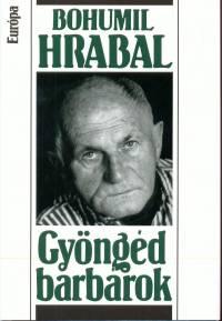 Bohumil Hrabal - Gyöngéd barbárok