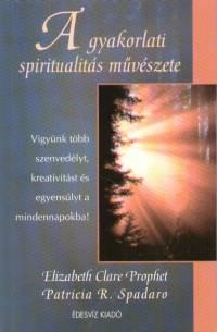 Elisabeth Claire Prophet - Patricia R. Spadaro - A gyakorlati spiritualitás művészete