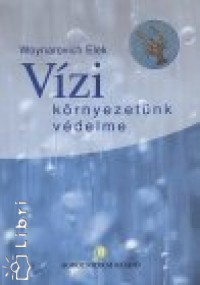 Woynarovich Elek - Vízi környezetünk védelme