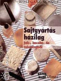 Wolfgang Scholz - Sajtgyártás házilag