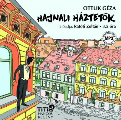 Ottlik Géza - Rátóti Zoltán - Hajnali háztetők - Hangoskönyv