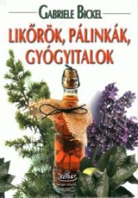 Gabriele Bickel - Likőrök, pálinkák, gyógyitalok