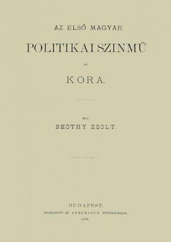 Beöthy Zsolt - Az első magyar politikai szinmű és kora